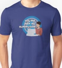 You're NOT my Supervisor! T-Shirt