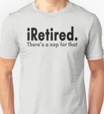 I Retired. There's A Nap For That T-Shirt