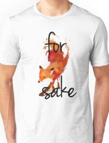 for fox sake art Unisex T-Shirt