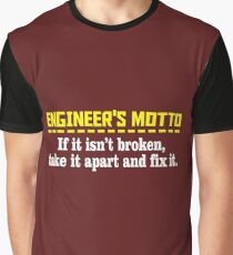 Engineer's motto if it isn't broken take it apart and fix it Graphic T-Shirt
