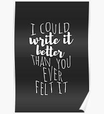 Ich könnte es besser schreiben, als du es jemals gefühlt hast Poster