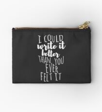 i could write it better than you ever felt it Zipper Pouch