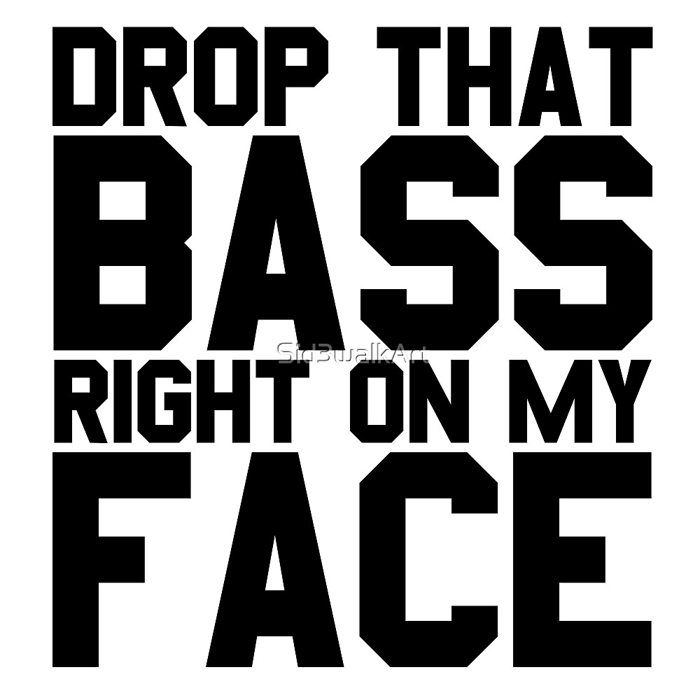 Drop That Bass Cool Ass Booty EDM Party Music  by Sid3walkArt