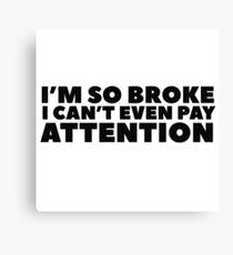Clever Humour Funny Broke Poor No Money Wordplay Canvas Print
