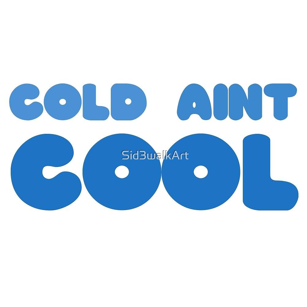 Cold Aint Cool Wordplay Cute Funny Pretty Snow Winter Summer by Sid3walkArt