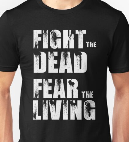 Fight The Dead Fear The Living - The Walking Dead Unisex T-Shirt
