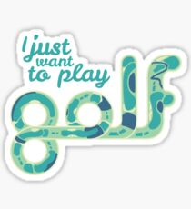 I just want to play golf.  Sticker