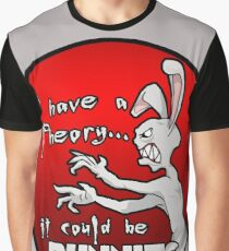 I have a theory; it could be bunnies. Graphic T-Shirt