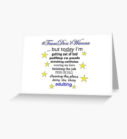 Team Don't Wanna does it anyway Greeting Card