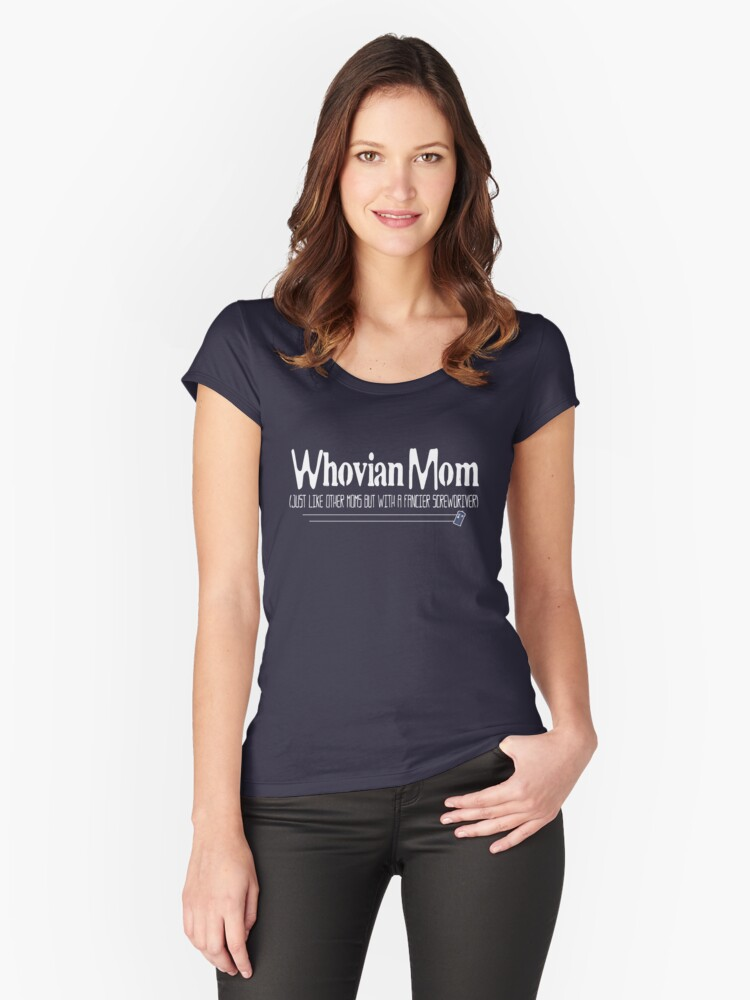 Whovian Mom... Just Like Other Moms But... Women's Fitted Scoop T-Shirt Front