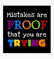 Mistakes Are Proof That You Are Trying Text Quote Photographic Print