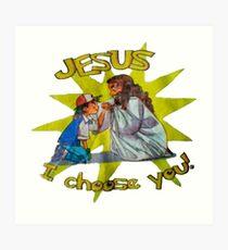 Jesus I Choose You! Art Print