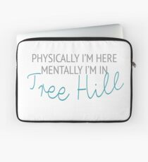 Physically I'm here, mentally I'm in Tree Hill Laptop Sleeve