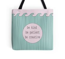 Be kind, be patient, be creative. Tote Bag