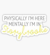 Physically I'm here, mentally I'm in Storybrooke Sticker