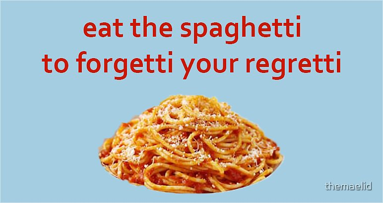 Image result for eat spaghetti to forgetti your regretti