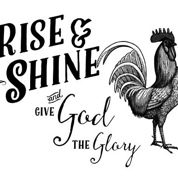 Rise Shine Give God Glory Rooster by marceejean