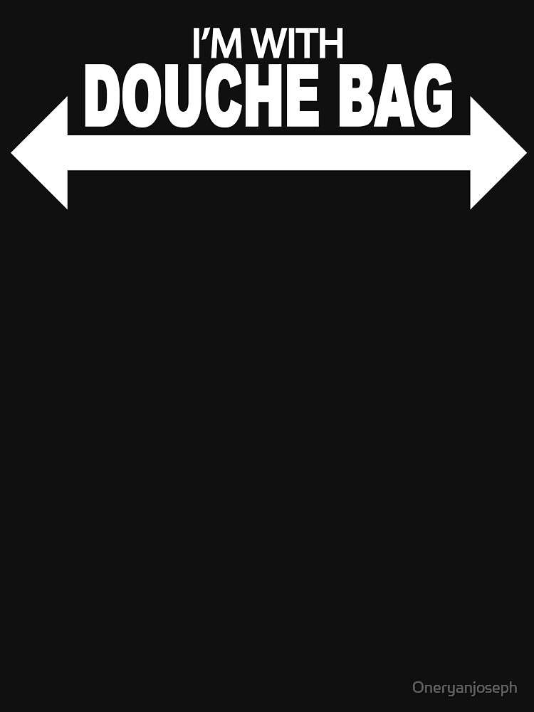 I'm With Douche Bag by Oneryanjoseph
