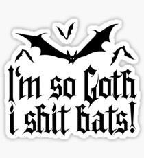 I'm so Goth I shit Bats No.2 (black) Sticker