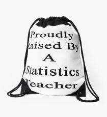 Proudly Raised By A Statistics Teacher  Drawstring Bag