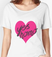 yes homo Women's Relaxed Fit T-Shirt