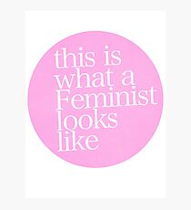 this is what a feminist looks like Photographic Print