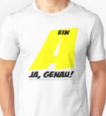 Ein A - Ja, genau! Unisex T-Shirt