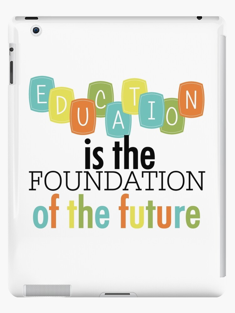 education foundation of the future text quotes ipad case skin