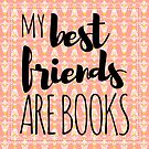 My Best Friends Are Books by xanaduriffic