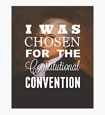 I Was Chosen for the Constitutional Convention Photographic Print