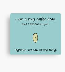 Tiny Coffee Bean Believes In You Canvas Print