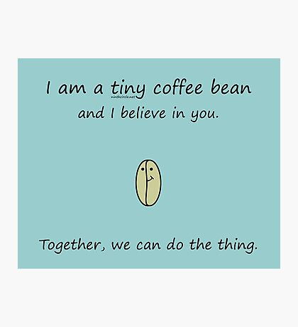 Tiny Coffee Bean Believes In You Photographic Print