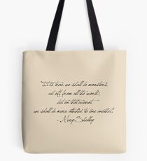 """""""It is true, we shall be monsters,  cut off from all the world;  but on that account  we shall be more attached to one another.""""  - Mary Shelley Tote Bag"""