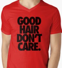 GOOD HAIR DON'T CARE. Mens V-Neck T-Shirt