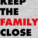 Keep The Family Close by thehiphopshop