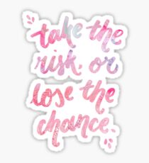 Take the Risk, or Lose the Chance Sticker