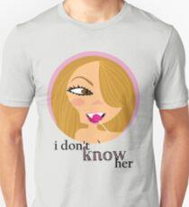 """i don't know her"" (via MC) Unisex T-Shirt"