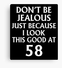 Don't Be Jealous Just Because I Look This Good At 58 Canvas Print