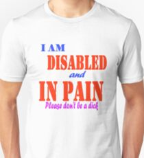 I am disabled and in pain... T-Shirt