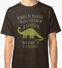 Be a Dinosaur! Classic T-Shirt