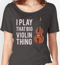 I Play That Big Violin Thing Women's Relaxed Fit T-Shirt