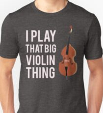 I Play That Big Violin Thing Unisex T-Shirt