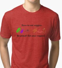 Born to Eat Veggies Tri-blend T-Shirt