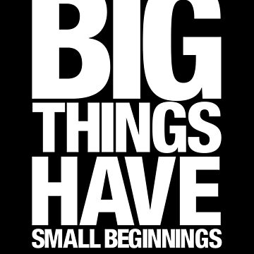 Big Things Have Small Beginnings (White Text) by lemontee