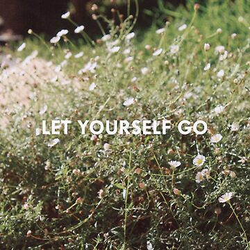 LET YOURSELF GO by ezzitheexplorer