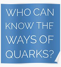 Who Can Know the Ways of Quarks? Poster