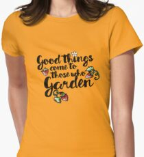 Good things come to those who garden T-Shirt