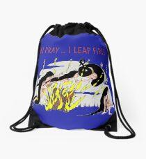 You Pray ...I leap Fires Drawstring Bag