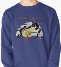 You pray...I Leap Fires ...Naked Pullover