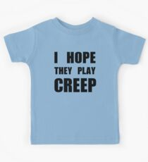 I hope they play CREEP- Black Kids Tee